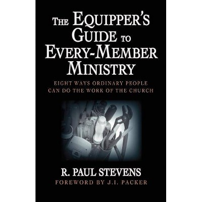 The Equipper's Guide to Every-Member Ministry - by  R Paul Stevens (Paperback)
