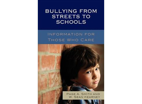 Bullying from Streets to Schools : Information for Those Who Care (Hardcover) (Page A. Smith & W. Sean - image 1 of 1