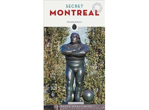 Secret Montreal : An Unusual Guide -  (Secret) by Philippe Renault (Paperback) - image 1 of 1