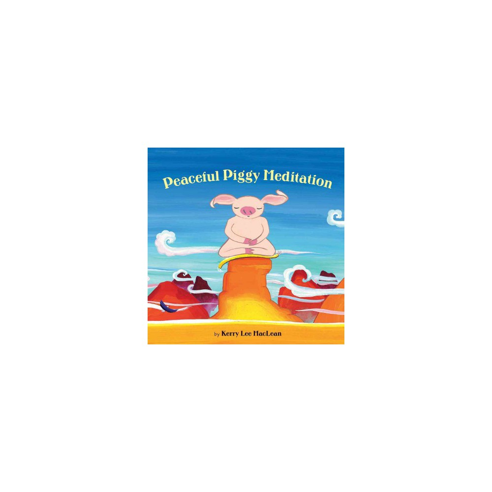 Peaceful Piggy Meditation (Reissue) (Hardcover) (Kerry Lee Maclean)