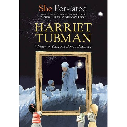 She Persisted: Harriet Tubman - by Andrea Davis Pinkney & Chelsea Clinton (Paperback) - image 1 of 1
