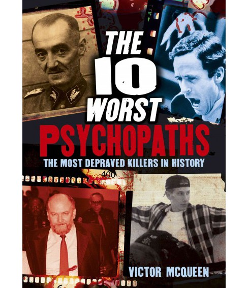 10 Worst Psychopaths : The Most Depraved Killers in History (Paperback) (Victor Mcqueen) - image 1 of 1