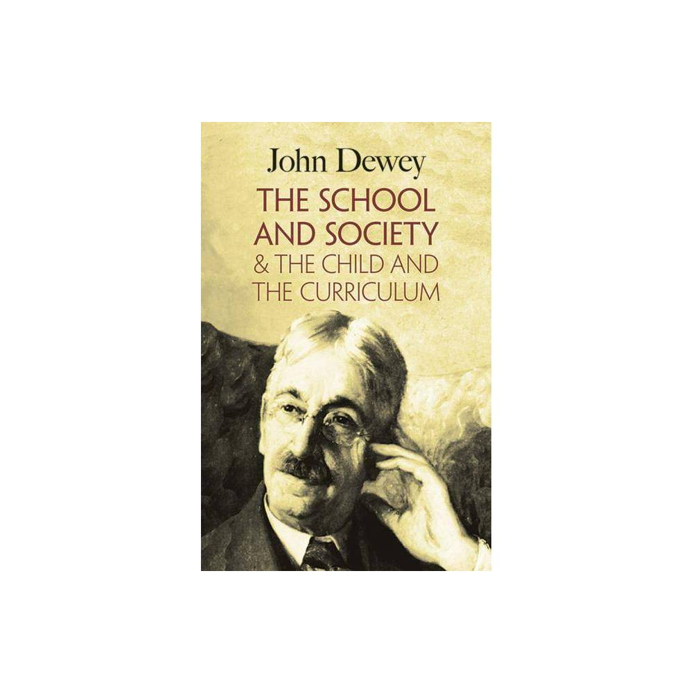 The School and Society & the Child and the Curriculum - by John Dewey (Paperback)