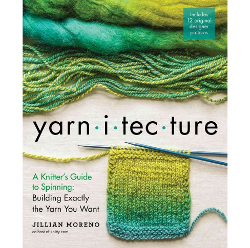 Yarnitecture : A Knitter's Guide to Spinning: Building Exactly the Yarn You Want (Hardcover) (Jillian - image 1 of 1