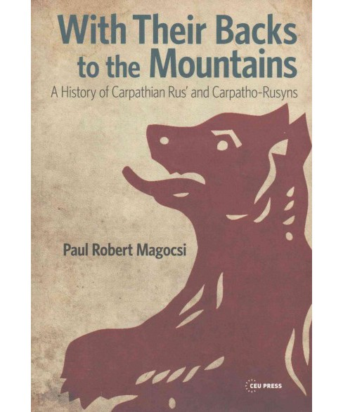 With Their Backs to the Mountains : A History of Carpathian Rus' and Carpatho-Rusyns (Paperback) - image 1 of 1