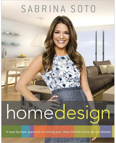 Sabrina Soto Home Design: A Layer-by-Layer Approach to Turning Your Ideas into the Home of Your Dreams by Sabrina Soto - image 1 of 1