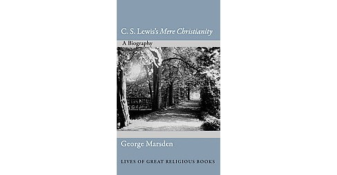 "C. S. Lewis's ""Mere Christianity"" : A Biography (Hardcover) (George M. Marsden) - image 1 of 1"