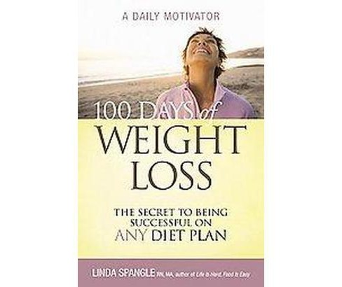 100 Days of Weight Loss : The Secret to Being Successful on Any Diet Plan (Paperback) (Linda Spangle) - image 1 of 1