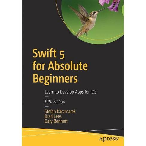 Swift 5 for Absolute Beginners - 5 Edition by  Stefan Kaczmarek & Brad Lees & Gary Bennett (Paperback) - image 1 of 1