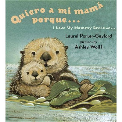 Quiero a mi Mama Porque.../ I Love My Mommy Because... - by Laurel Porter Gaylord (Board Book)