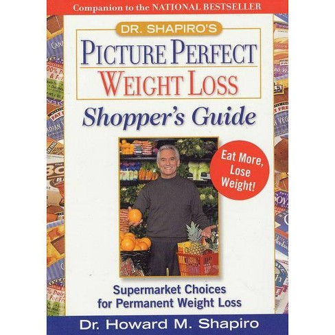 Dr. Shapiro's Picture Perfect Weight Loss Shopper's Guide - by  Howard M Shapiro (Paperback) - image 1 of 1