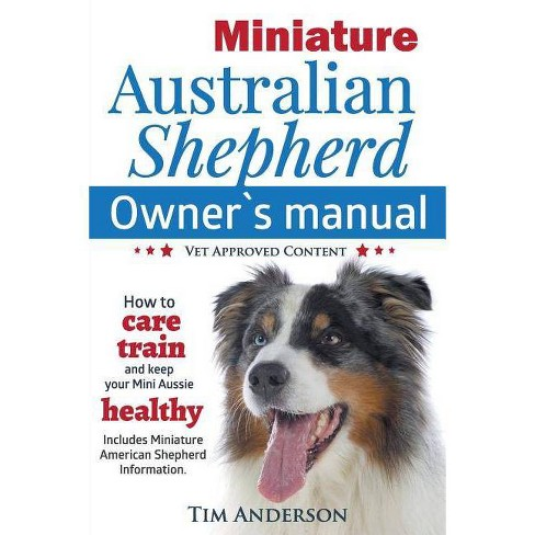 Miniature Australian Shepherd Owner's Manual. How to care, train & keep Your Mini Aussie healthy. Includes Miniature American Shepherd. Vet approved - image 1 of 1