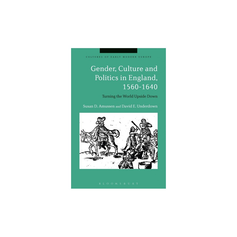 Gender, Culture and Politics in England, 1560-1640 : Turning the World Upside Down - (Paperback)