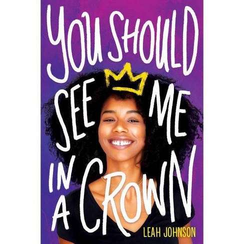 You Should See Me in a Crown - by  Leah Johnson (Hardcover) - image 1 of 1