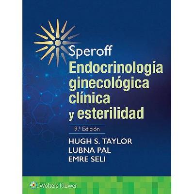 Speroff. Endocrinología Ginecológica Clínica Y Esterilidad - 9th Edition by  Hugh S Taylor & Lubna Pal & Emre Sell (Paperback)