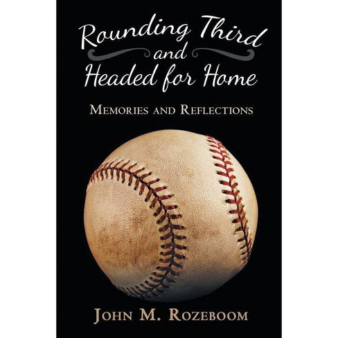 Rounding Third and Headed for Home - by  John M Rozeboom (Paperback) - image 1 of 1
