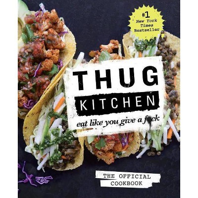 Thug Kitchen: The Official Cookbook - (Thug Kitchen Cookbooks)(Hardcover)