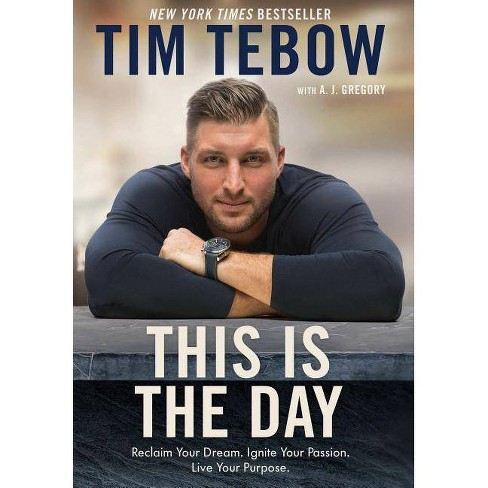 This Is the Day : Reclaim Your Dream, Ignite Your Passion, Live Your Purpose -  by Tim Tebow (Hardcover) - image 1 of 1