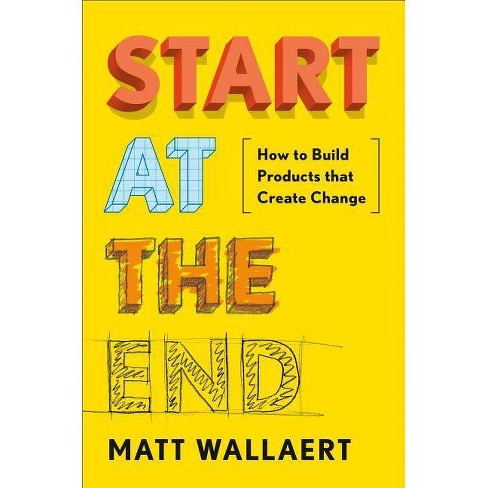 Start at the End - by  Matt Wallaert (Hardcover) - image 1 of 1
