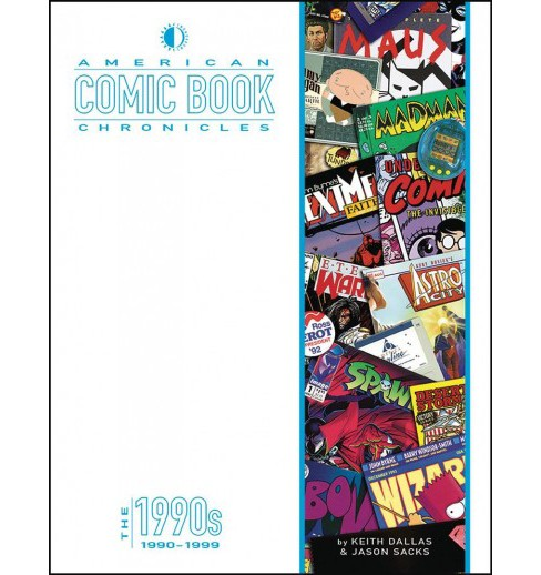 American Comic Book Chronicles : The 1990s -  by Keith Dallas & Jason Sacks (Hardcover) - image 1 of 1