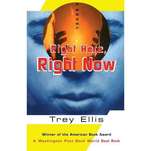 Right Here, Right Now - by  Trey Ellis (Paperback) - image 1 of 1
