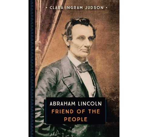 Abraham Lincoln : Friend of the People (Reprint) (Paperback) (Clara Ingram Judson) - image 1 of 1