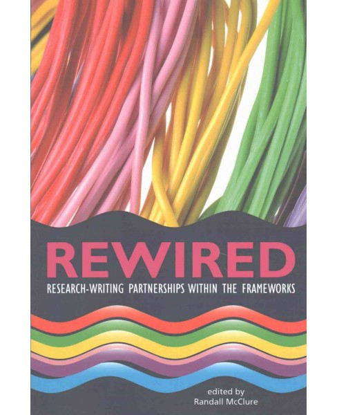 Rewired : Research-Writing Partnerships Within the Frameworks (Paperback) - image 1 of 1