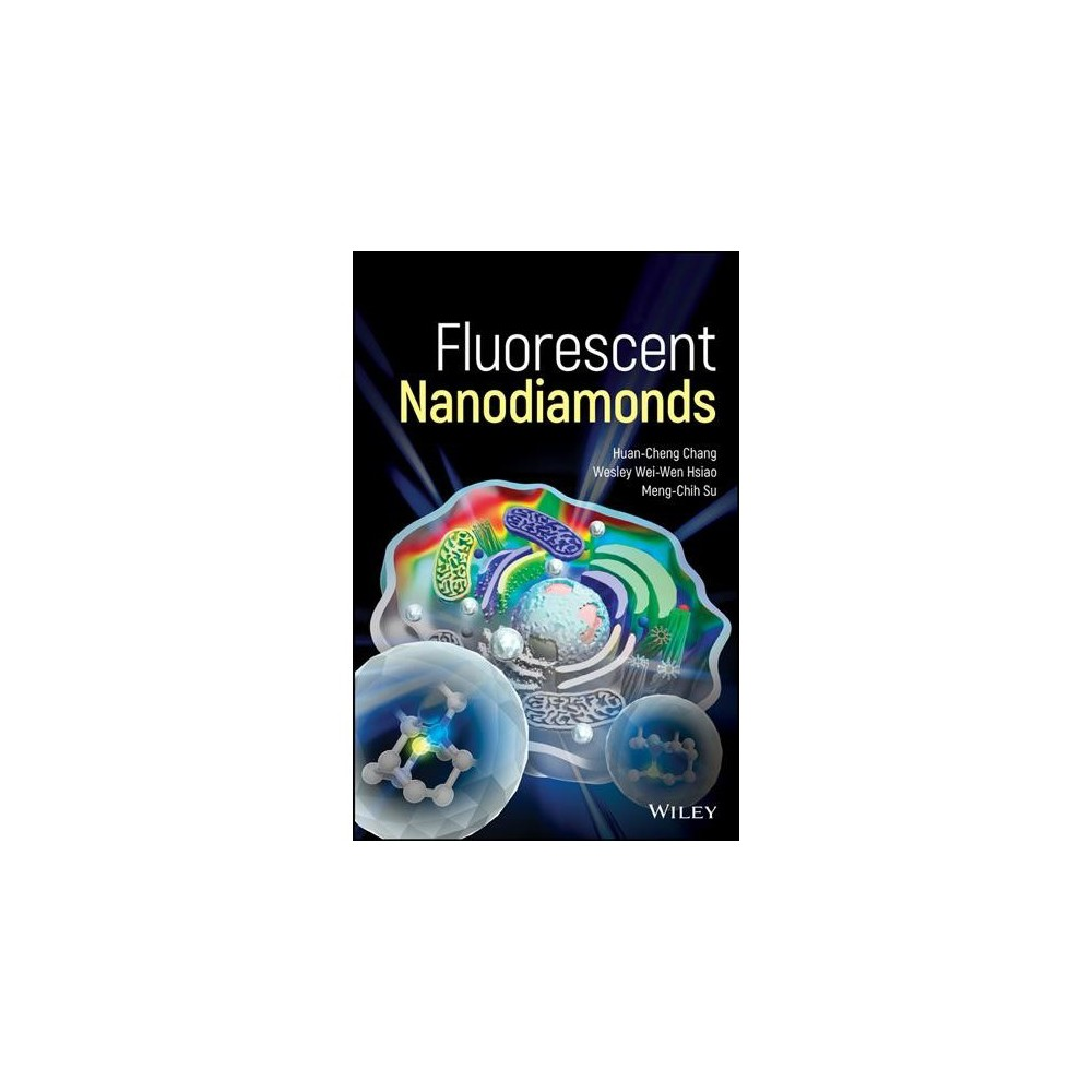 Fluorescent Nanodiamonds - by Huan-cheng Chang & Wesley Wei-wen Hsiao & Meng-chih Su (Hardcover)