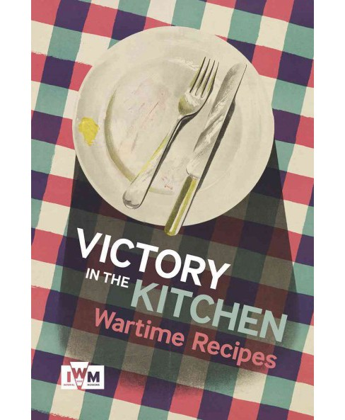 Victory in the Kitchen : Wartime Recipes (Hardcover) - image 1 of 1