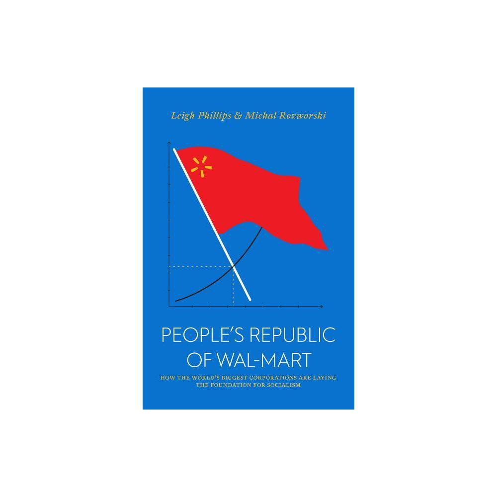 The People S Republic Of Walmart Jacobin By Leigh Phillips Michal Rozworski Paperback