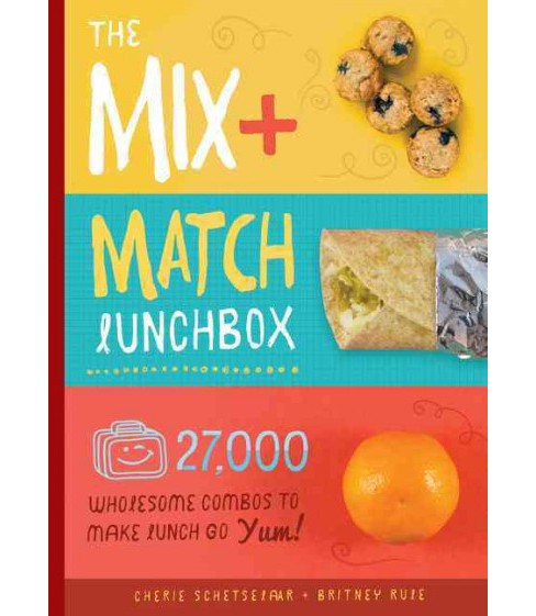 Mix + Match Lunchbox : 27,000 Wholesome Combos to Make Lunch Go Yum! (Hardcover) (Cherie Schetselaar) - image 1 of 1