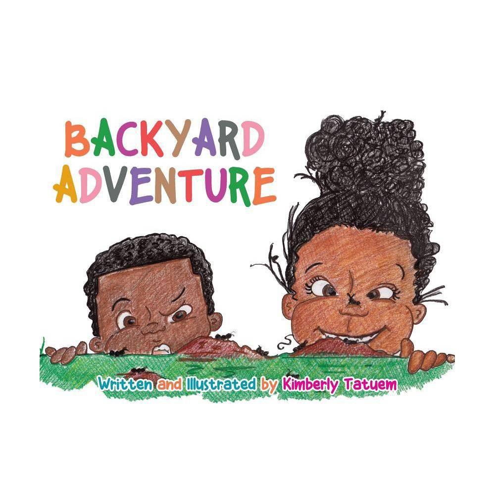Backyard Adventure By Kimberly Tatuem Paperback