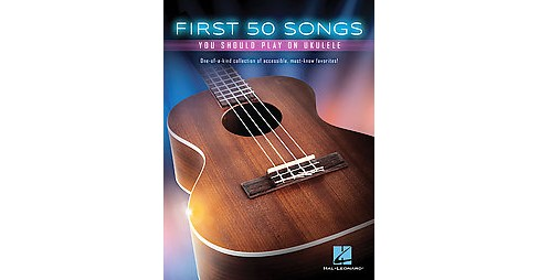 First 50 Songs You Should Play on Ukulele (Paperback) - image 1 of 1