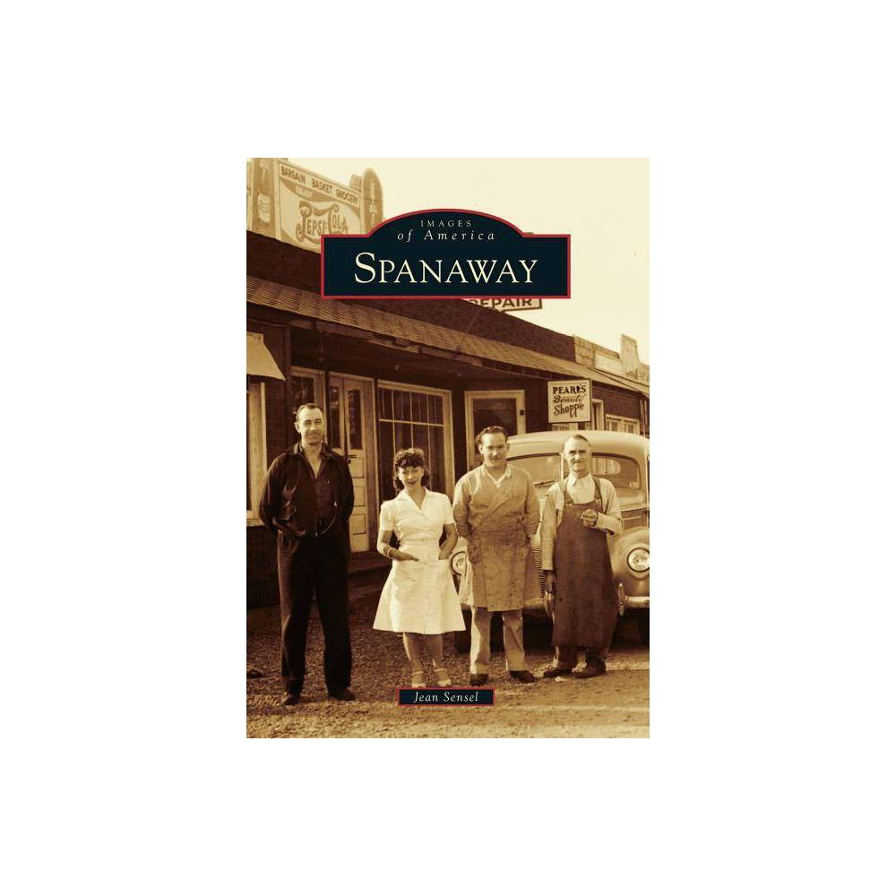 Spanaway Images Of America Arcadia Publishing By Jean Sensel Paperback