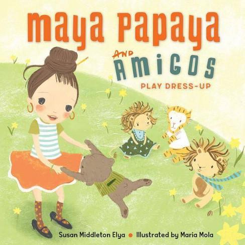 Maya Papaya and Her Amigos Play Dress-Up - by  Susan Middleton Elya (Hardcover) - image 1 of 1