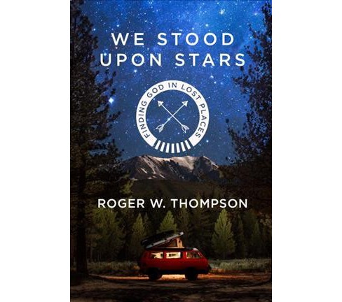We Stood Upon Stars : Finding God in Lost Places (Paperback) (Roger W. Thompson) - image 1 of 1