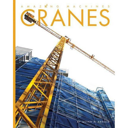 Cranes - (Amazing Machines) by  Quinn M Arnold (Paperback) - image 1 of 1