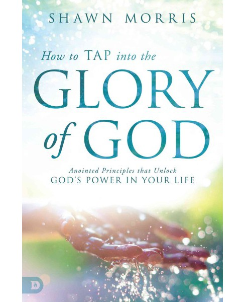 How to Tap into the Glory of God : Anointed Principles That Unlock God's Power in Your Life (Paperback) - image 1 of 1