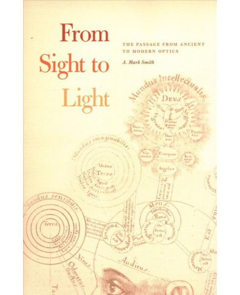 From Sight to Light : The Passage from Ancient to Modern Optics -  Reprint by A. Mark Smith (Paperback) - image 1 of 1