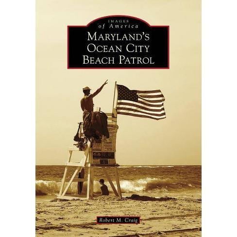 Maryland's Ocean City Beach Patrol - (Images of America (Arcadia Publishing)) by  Robert M Craig - image 1 of 1