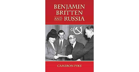 Benjamin Britten and Russia (Hardcover) (Cameron Pyke) - image 1 of 1