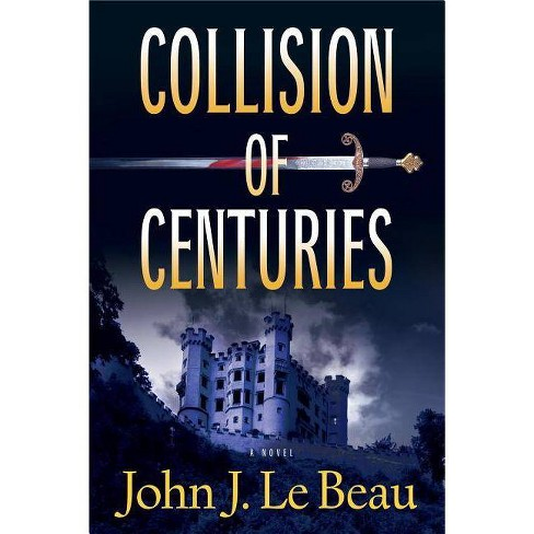 Collision of Centuries - (Franz Waldbaer Thriller) by  John LeBeau (Paperback) - image 1 of 1