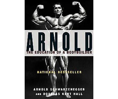 Arnold : The Education of a Bodybuilder (Reprint) (Paperback) (Arnold Schwarzenegger & Douglas Kent - image 1 of 1