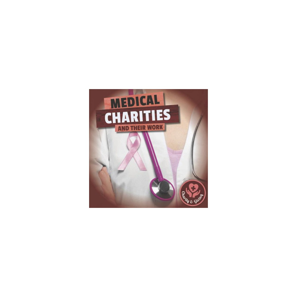 Medical Charities and Their Work - (Charity & Giving) by Joanna Brundle (Hardcover)