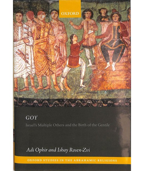 Goy : Israel's Others and the Birth of the Gentile -  by Adi Ophir & Ishay Rosen-zvi (Hardcover) - image 1 of 1