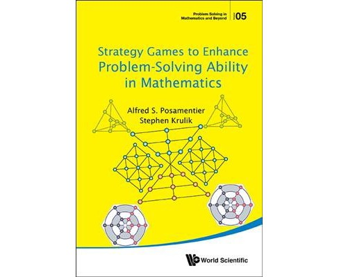 Strategy Games to Enhance Problem-solving Ability in Mathematics (Hardcover) (Alfred S. Posamentier & - image 1 of 1