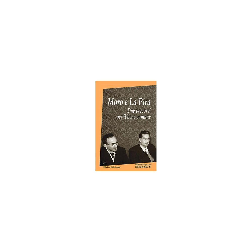 Moro E La Pira : Due Percorsi Per Il Bene Comune - by Giorgio La Pira (Paperback)