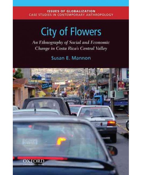 City of Flowers : An Ethnography of Social and Economic Change in Costa Rica's Central Valley - image 1 of 1