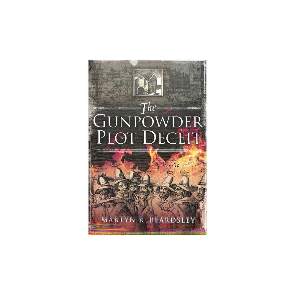 Gunpowder Plot Deceit - by Martyn R. Beardsley (Hardcover)