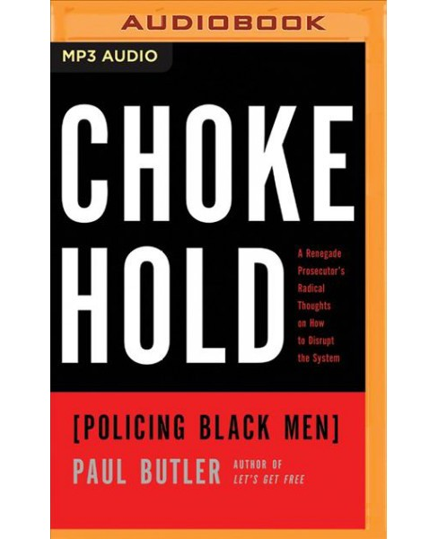Chokehold : Policing Black Men: A Renegade Prosecutor's Radical Thoughts on How to Disrupt the System - image 1 of 1